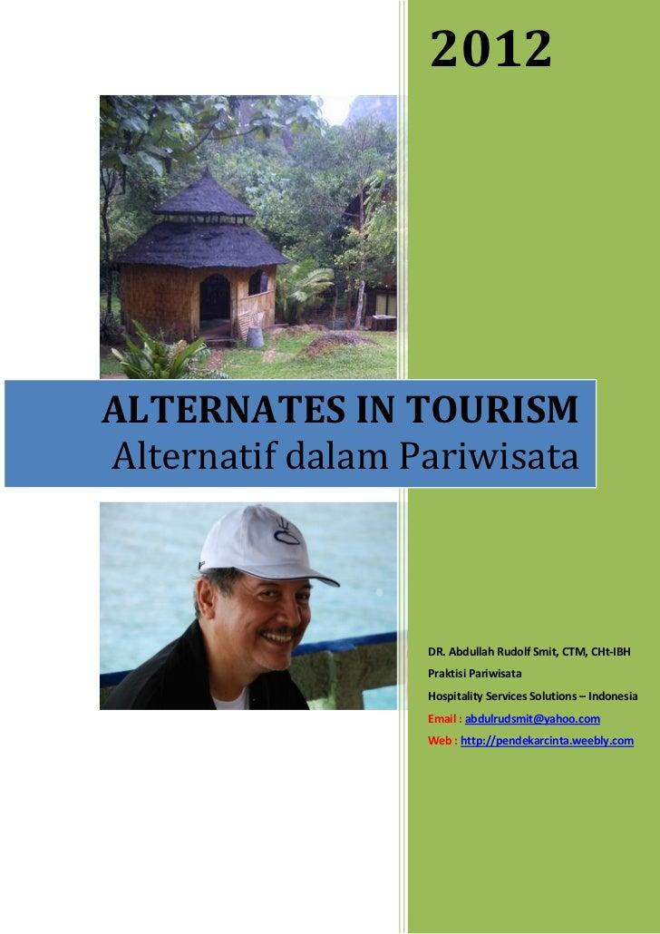 2012ALTERNATES IN TOURISMAlternatif dalam Pariwisata                  DR. Abdullah Rudolf Smit, CTM, CHt-IBH              ...