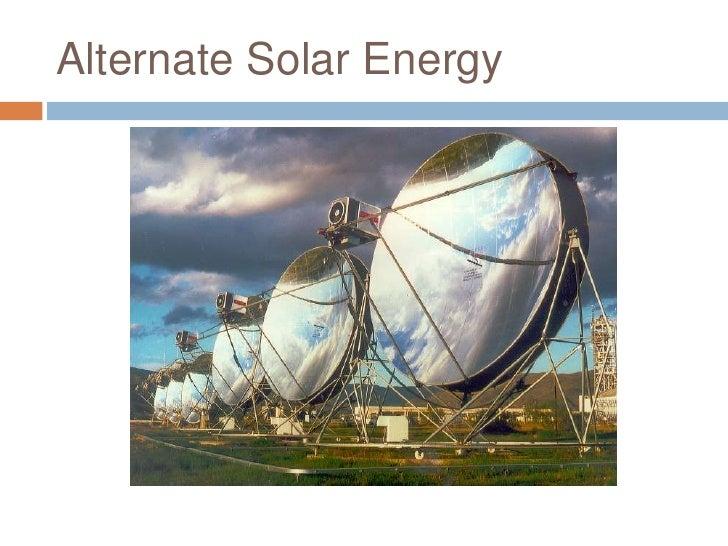 Alternate solar energy