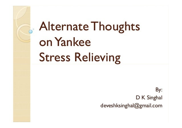 Alternate thoughts on yankee stress relieving