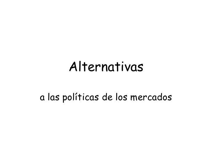 Alternativasa las políticas de los mercados