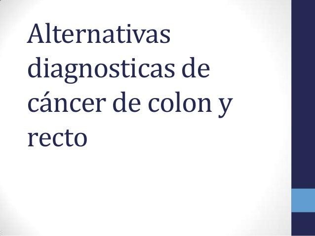 Alternativas diagnosticas de cáncer de colon y recto