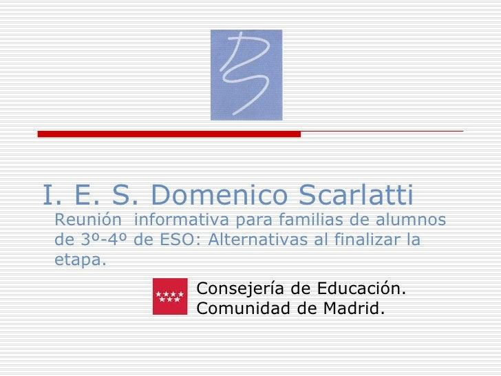 I. E. S. Domenico Scarlatti Consejería de Educación. Comunidad de Madrid. Reunión  informativa para familias de alumnos de...