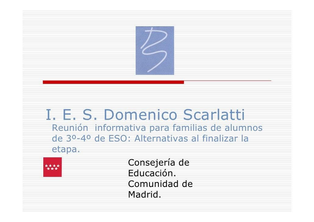 I. E. S. Domenico Scarlatti Reunión informativa para familias de alumnos de 3º-4º de ESO: Alternativas al finalizar la eta...