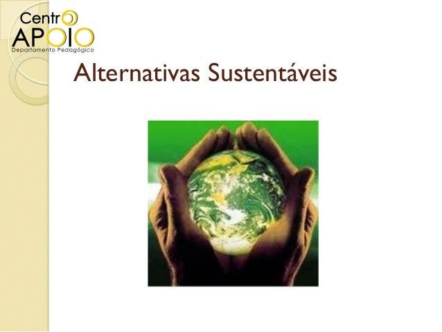 www.AulasEnsinoMedio.com.br - Geografia – Alternativas Sustentáveis