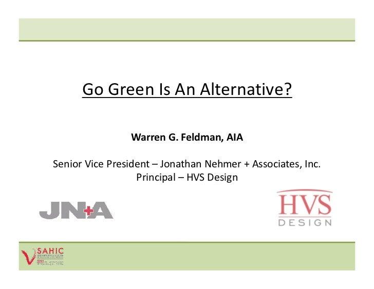 GoGreenIsAnAlternative?                 WarrenG.Feldman,AIASeniorVicePresident–JonathanNehmer+Associates,...