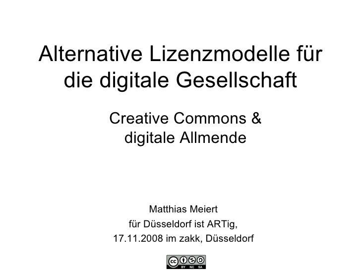 Alternative Lizenzmodelle für die digitale Gesellschaft Creative Commons & digitale Allmende Matthias Meiert für Düsseldor...