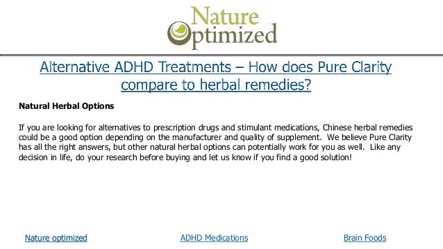 complementary and alternative treatment for adhd Complementary medicine comprises a group of therapeutic disciplines and diagnostic procedures such as message therapy, meditation, tai chi, and yoga alternative medicine is comprised of medical practices such as supplements, herbal supplements, teas, magnet and message therapy.