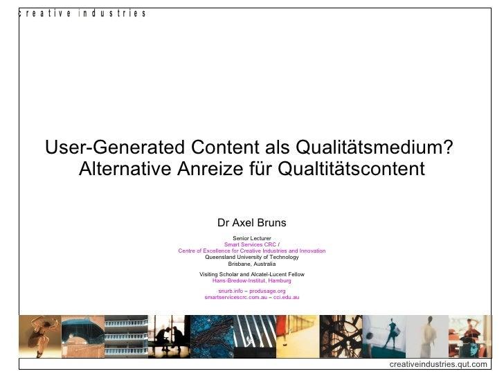 User-Generated Content als Qualitätsmedium?  Alternative Anreize für Qualtitätscontent Dr Axel Bruns Senior Lecturer Smart...