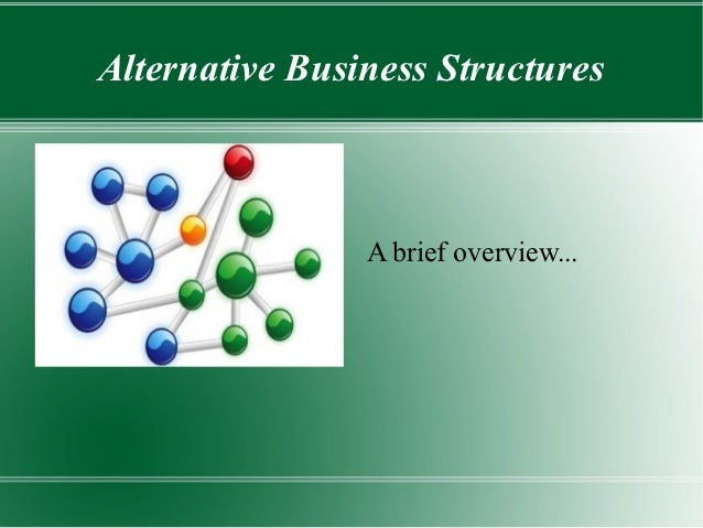 Alternative Business Structures                A brief overview...