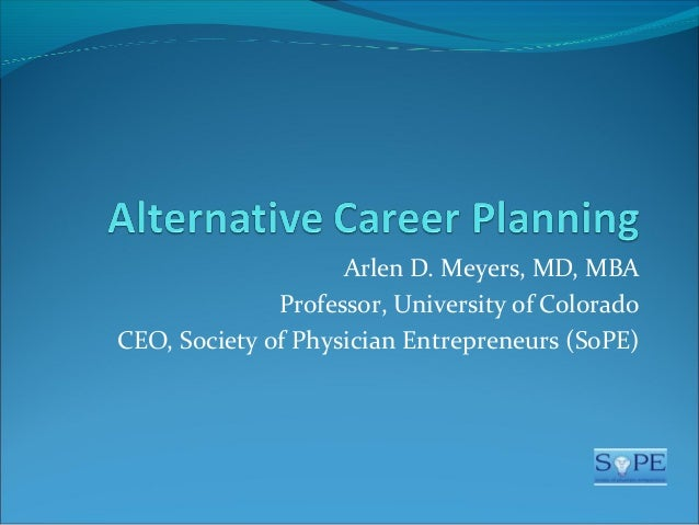 Arlen D. Meyers, MD, MBA Professor, University of Colorado CEO, Society of Physician Entrepreneurs (SoPE)