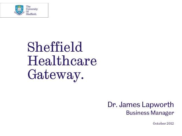 SheffieldHealthcareGateway.             Dr. James Lapworth                  Business Manager                           Oct...