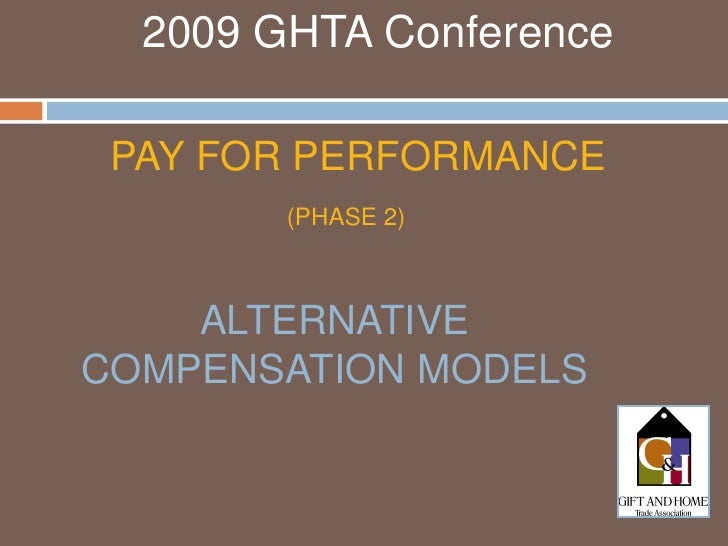 2009 GHTA Conference   PAY FOR PERFORMANCE         (PHASE 2)        ALTERNATIVE COMPENSATION MODELS