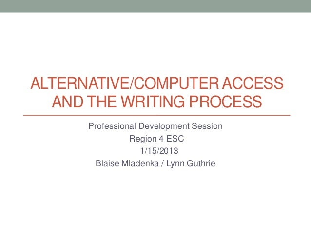 Alternative computer access and the writing process notes