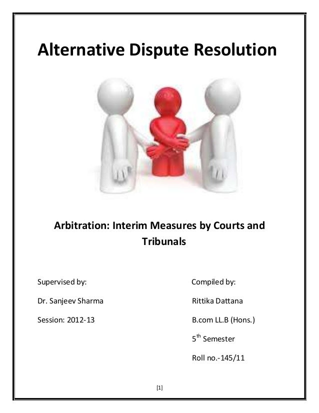 Alternative Dispute Resolution  Arbitration: Interim Measures by Courts and Tribunals  Supervised by:  Compiled by:  Dr. S...