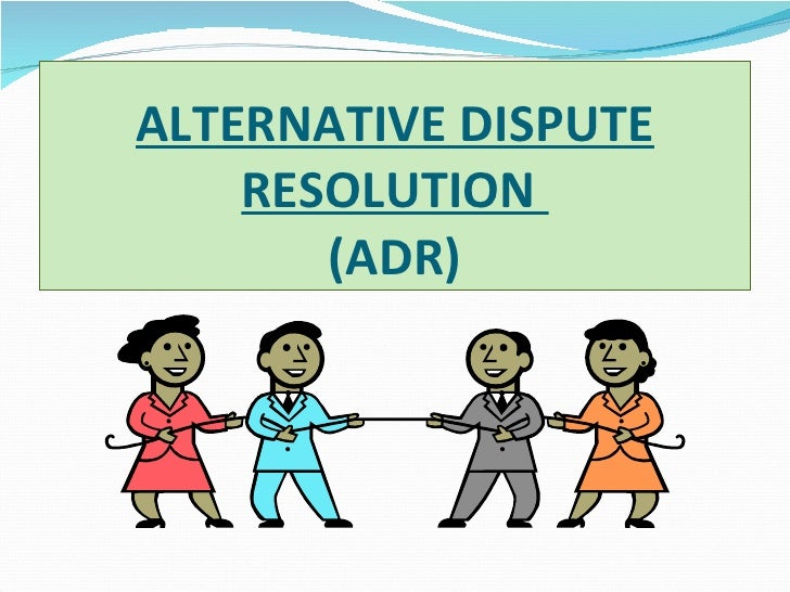 "adr alternative dispute resolution Alternative dispute resolution (adr, sometimes also called ""appropriate dispute resolution"") is a general term, used to define a set of approaches and techniques."