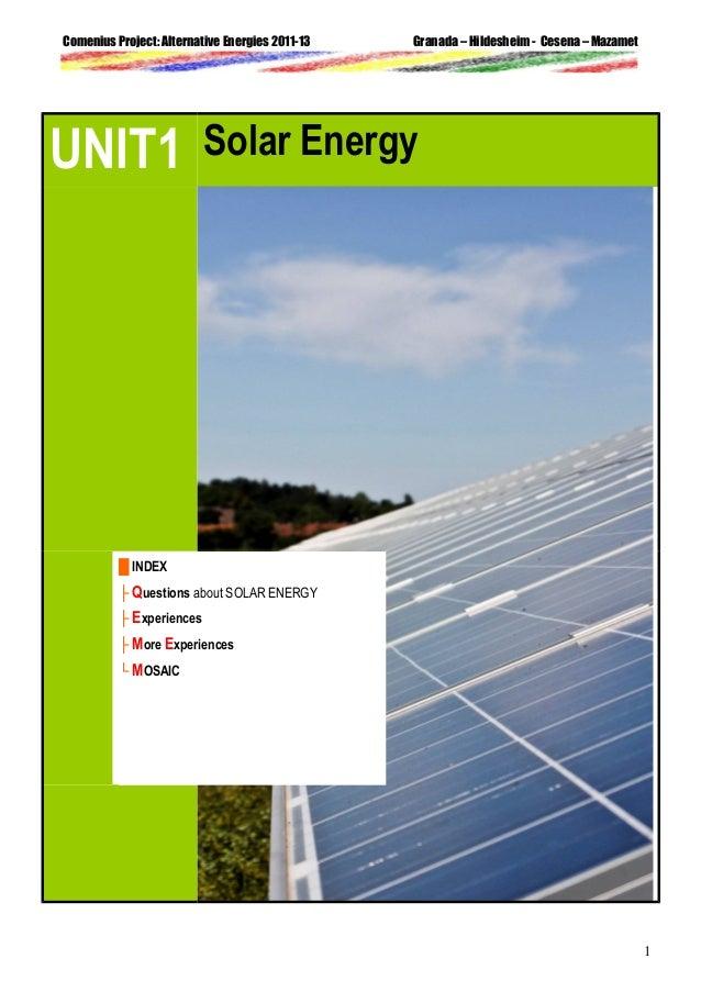 Comenius Project: Alternative Energies 2011-13  UNIT1  Granada – Hildesheim - Cesena – Mazamet  Solar Energy  █ INDEX ├ Qu...