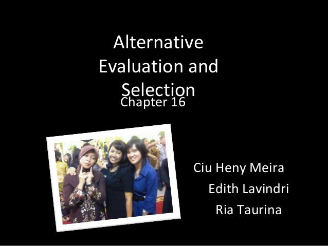 Alternative Evaluation and Selection Chapter 16 Ciu Heny Meira Edith Lavindri Ria Taurina
