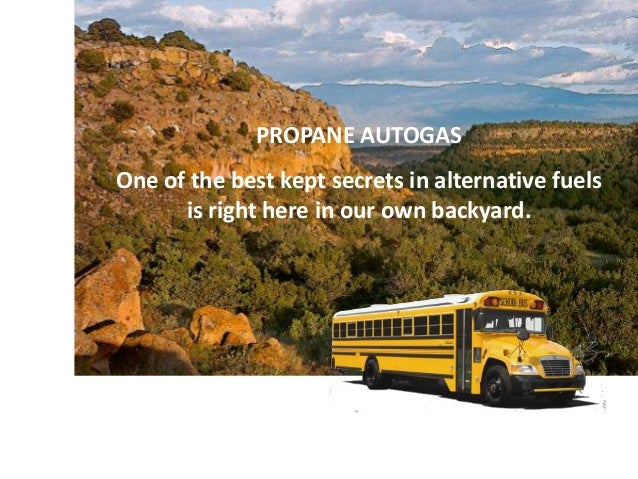 PROPANE AUTOGAS One of the best kept secrets in alternative fuels is right here in our own backyard.