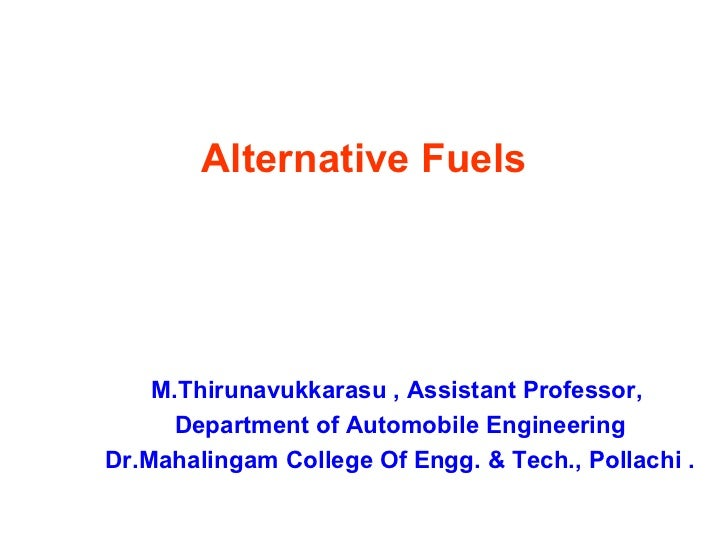 Alternative Fuels    M.Thirunavukkarasu , Assistant Professor,     Department of Automobile EngineeringDr.Mahalingam Colle...