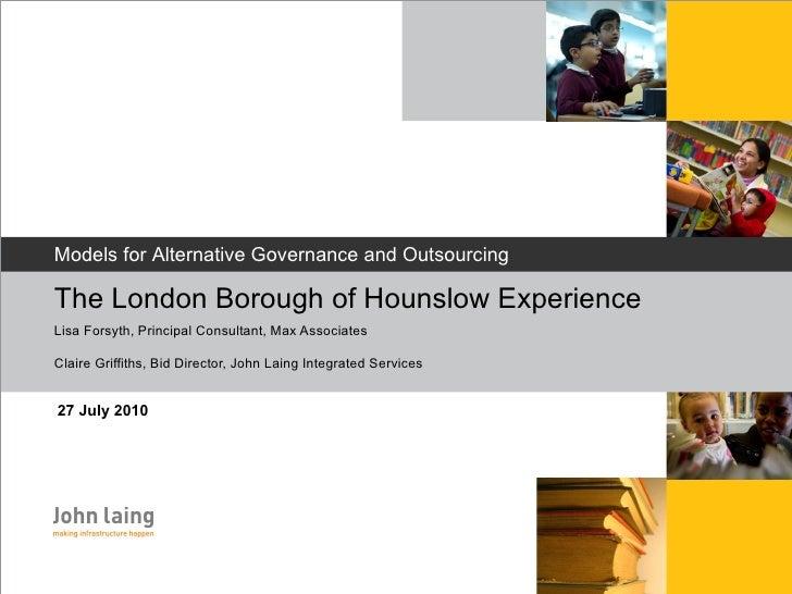 <ul><li>27 July 2010 </li></ul>The London Borough of Hounslow Experience  Lisa Forsyth, Principal Consultant, Max Associat...