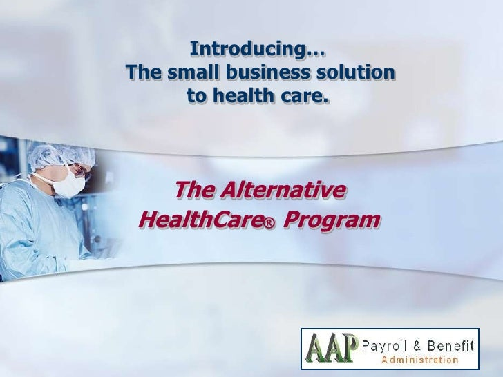Introducing… The small business solution      to health care.       The Alternative  HealthCare® Program