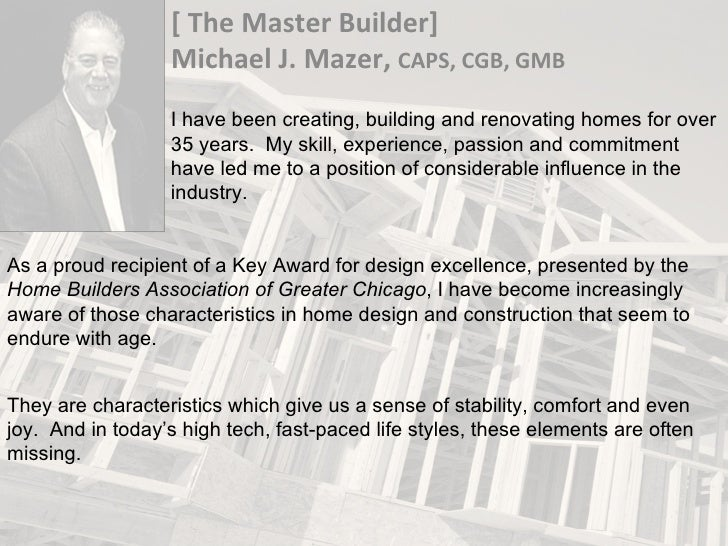 [ The Master Builder] Michael J. Mazer,  CAPS, CGB, GMB I have been creating, building and renovating homes for over 35 ye...