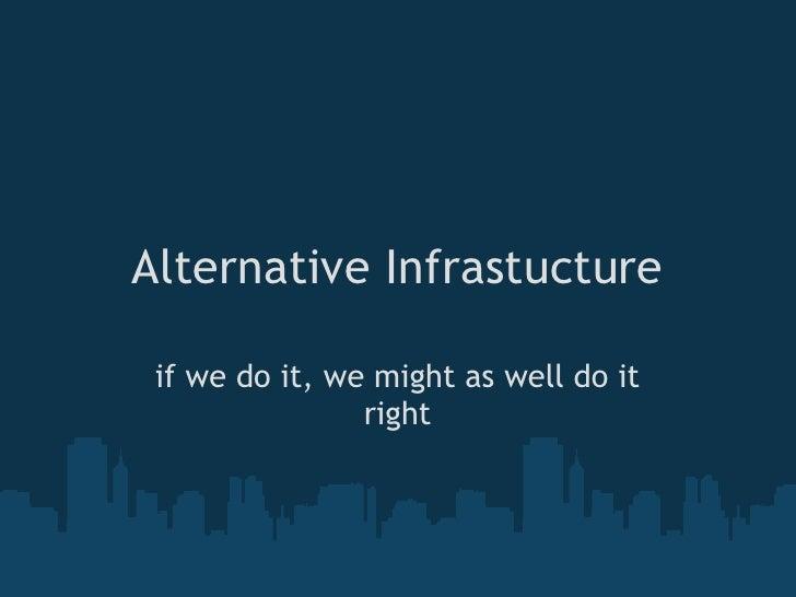 Alternative Infrastucture