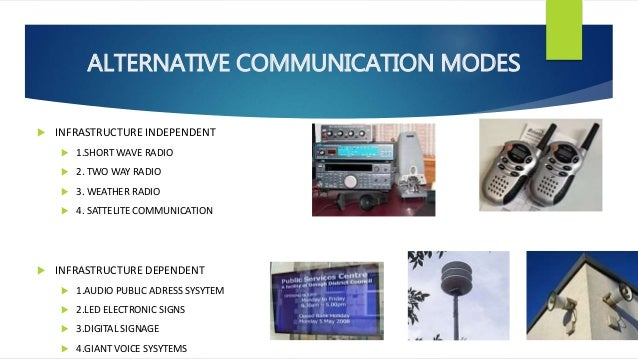 alternative communication system Providing communication as part of a disaster plan, as well as utilizing ham radio, social networking sites and emergency alert systems, are alternative ways to communicate during a disaster during a disaster, it is important to have alternative methods of communication.