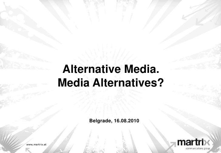 Alternative Media.Media Alternatives?<br />Belgrade, 16.08.2010<br />
