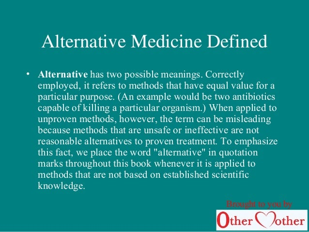 the five general examples in the area of alternative medicine Those who practice ayurveda believe every person is made of five basic elements found in the national center for complementary and alternative medicine.