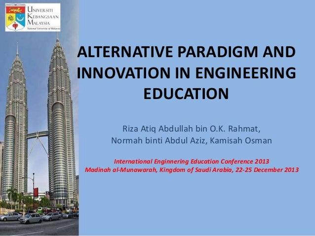 ALTERNATIVE PARADIGM AND INNOVATION IN ENGINEERING EDUCATION Riza Atiq Abdullah bin O.K. Rahmat, Normah binti Abdul Aziz, ...