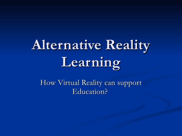 Alternative Reality Learning How Virtual Reality can support Education?
