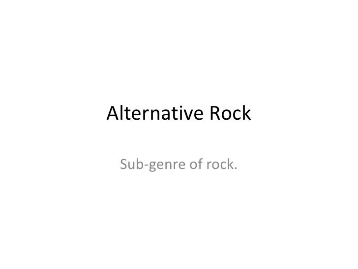 Alternative Rock Sub-genre of rock.