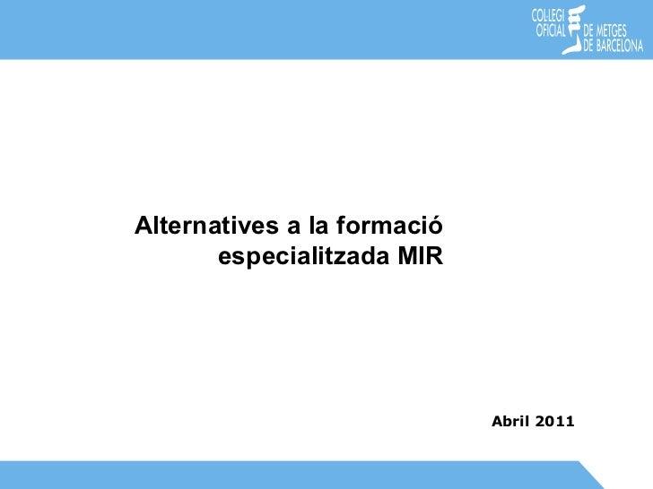 Abril 2011 Alternatives a la formació especialitzada MIR