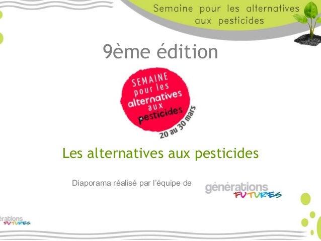 9ème édition Les alternatives aux pesticides Diaporama réalisé par l'équipe de