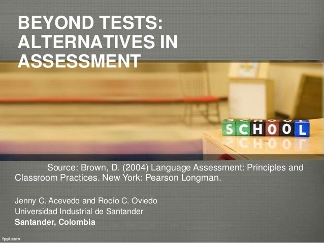 BEYOND TESTS: ALTERNATIVES IN ASSESSMENT Source: Brown, D. (2004) Language Assessment: Principles and Classroom Practices....