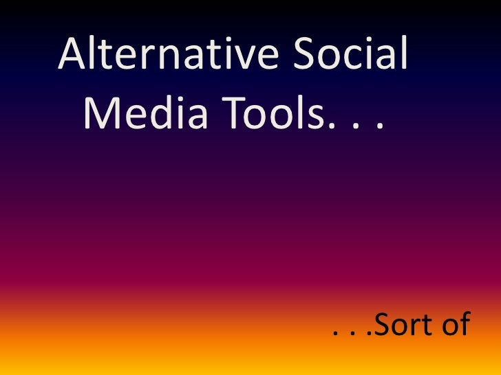 Alternative Social Media Tools