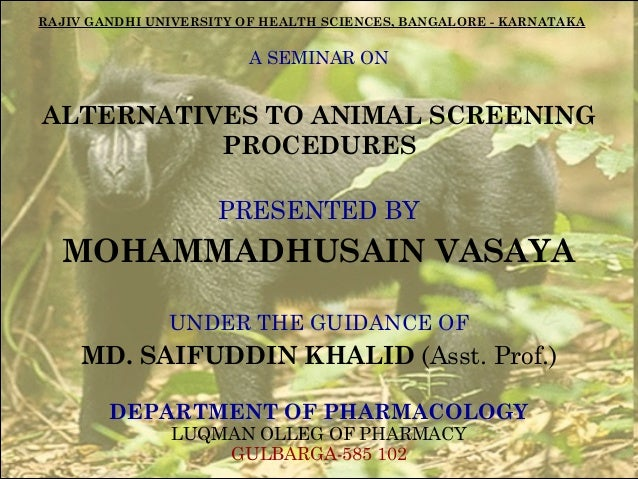 RAJIV GANDHI UNIVERSITY OF HEALTH SCIENCES, BANGALORE - KARNATAKA  A SEMINAR ON  ALTERNATIVES TO ANIMAL SCREENING PROCEDUR...