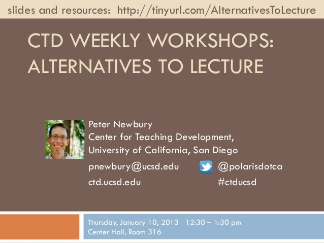slides and resources: http://tinyurl.com/AlternativesToLecture   CTD WEEKLY WORKSHOPS:   ALTERNATIVES TO LECTURE          ...