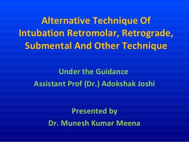 Alternative technique of intubation retromolar, retrograde, submental and other technique