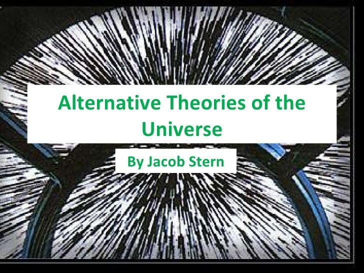 Alternative Theories of the Universe By Jacob Stern