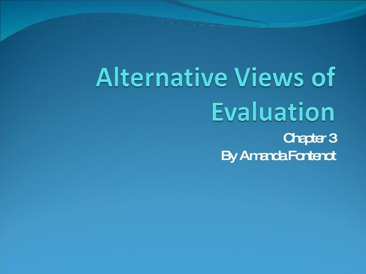 Alternative Views Of Evaluation