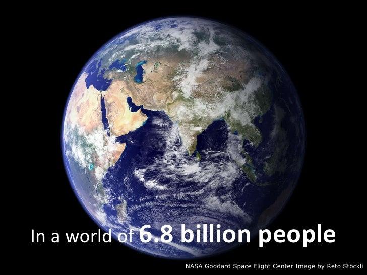 In a world of 6.8 billion people<br />NASA Goddard Space Flight Center Image by RetoStöckli<br />