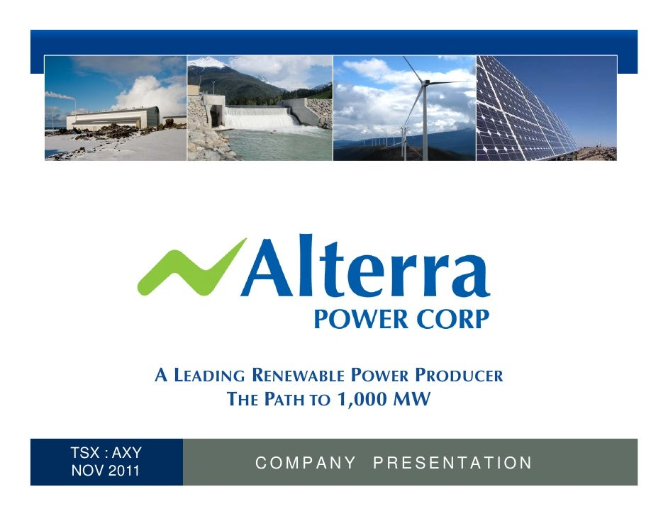 A LEADING RENEWABLE POWER PRODUCER                     THE PATH TO 1,000 MW  TSX : AXY1 NOV 2011             COMPANY     P...