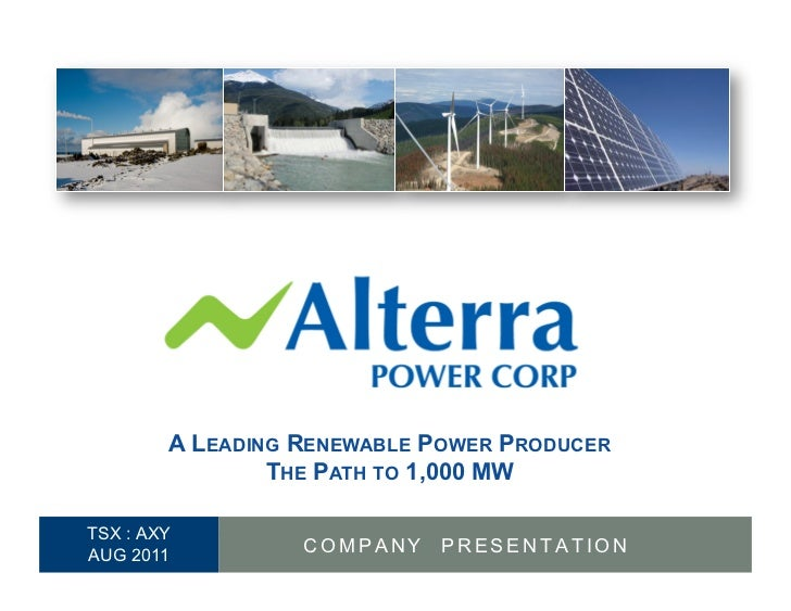 A LEADING RENEWABLE POWER PRODUCER                      THE PATH TO 1,000 MW      TSX : AXY1  AUG 2011          COMPANY ...