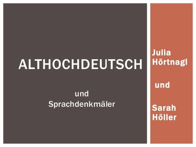 JuliaALTHOCHDEUTSCH       Hörtnagl                     und         und   Sprachdenkmäler   Sarah                     Höller
