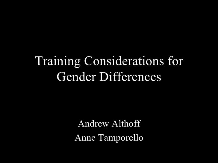 Training Considerations for Gender Differences Andrew Althoff Anne Tamporello