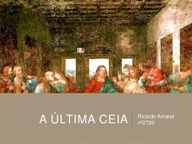 A ÚLTIMA CEIA  Ricardo Amaral nº2720