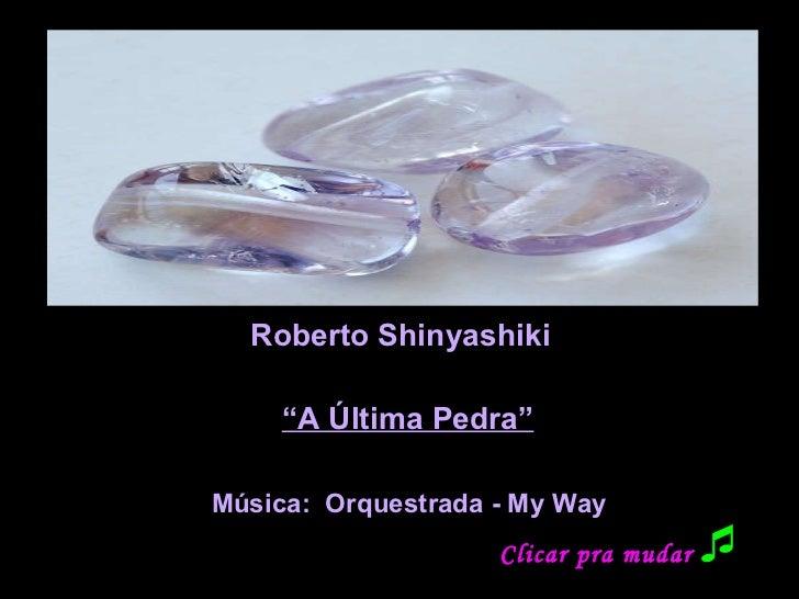 """Roberto Shinyashiki """" A Última Pedra"""" Música:  Orquestrada - My Way Clicar pra mudar """