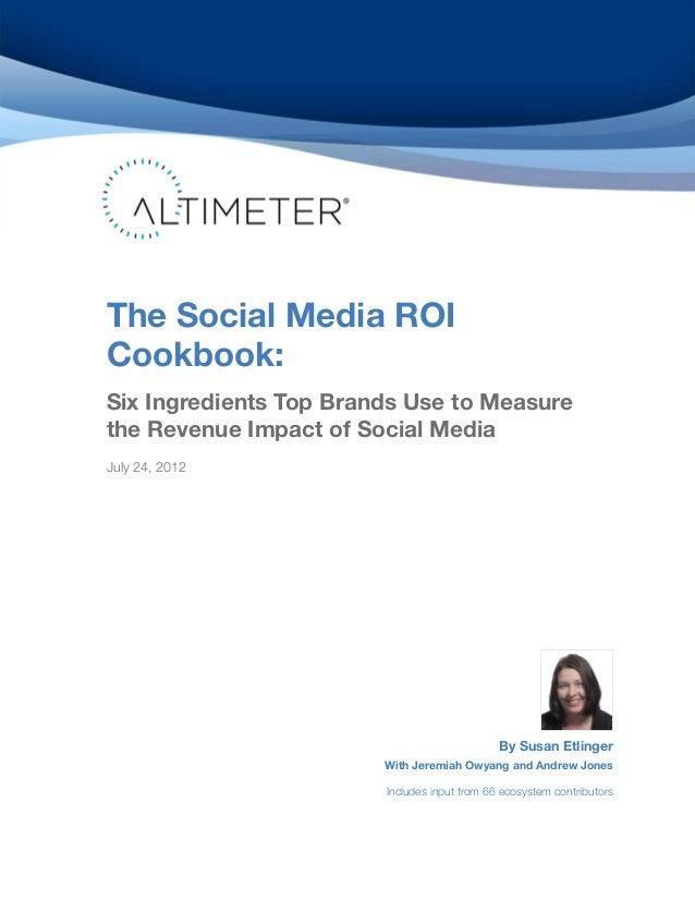 The Social Media ROICookbook:Six Ingredients Top Brands Use to Measurethe Revenue Impact of Social MediaJuly 24, 2012By Su...